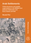 Image for Arab settlements  : tribal structures and spatial organizations in the Middle East between Hellenistic and early Islamic periods