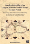 Image for Peoples in the Black Sea Region from the archaic to the Roman period  : proceedings of the 3rd International Workshop on the Black Sea in Antiquity held in Thessaloniki, 21-23 September 2018