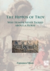 Image for The hippos of Troy  : why Homer never talked about a horse