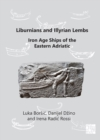Image for Liburnians and Illyrian lembs  : Iron Age ships of the Eastern Adriatic