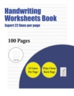 Image for Handwriting Worksheets Book (Expert 22 Lines Per Page) : A Handwriting and Cursive Writing Book with 100 Pages of Extra Large 8.5 by 11.0 Inch Writing Practise Pages. This Book Has Guidelines for Prac