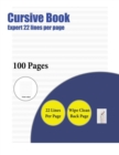 Image for Cursive Book (Expert 22 Lines Per Page) : A Handwriting and Cursive Writing Book with 100 Pages of Extra Large 8.5 by 11.0 Inch Writing Practise Pages. This Book Has Guidelines for Practising Writing.