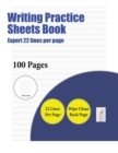 Image for Writing Practice Sheets Book (Expert 22 Lines Per Page) : A Handwriting and Cursive Writing Book with 100 Pages of Extra Large 8.5 by 11.0 Inch Writing Practise Pages. This Book Has Guidelines for Pra