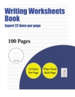 Image for Writing Worksheets Book (Expert 22 Lines Per Page) : A Handwriting and Cursive Writing Book with 100 Pages of Extra Large 8.5 by 11.0 Inch Writing Practise Pages. This Book Has Guidelines for Practisi