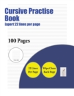 Image for Cursive Practise Book (Expert 22 Lines Per Page) : A Handwriting and Cursive Writing Book with 100 Pages of Extra Large 8.5 by 11.0 Inch Writing Practise Pages. This Book Has Guidelines for Practising