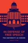 Image for In defense of free speech  : the university as censor