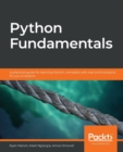 Image for Python Fundamentals : A practical guide for learning Python, complete with real-world projects for you to explore