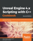 Image for Unreal Engine 4.x Scripting with C++ Cookbook : Develop quality game components and solve scripting problems with the power of C++ and UE4, 2nd Edition