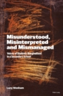 Image for Misunderstood, misinterpreted and mismanaged  : voices of students marginalised in a secondary school