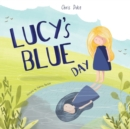 Image for Lucy's Blue Day : Children's Mental Health Book