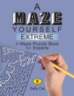 Image for A Maze Yourself Extreme : A Maze Puzzle Book for Experts