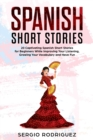 Image for Spanish Short Stories : 20 Captivating Spanish Short Stories for Beginners While Improving Your Listening, Growing Your Vocabulary and Have Fun