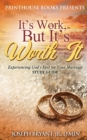 Image for It's Work, But It's Worth It! : Experiencing God's Best for Your Marriage