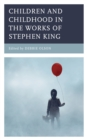 Image for Children and childhood in the works of Stephen King