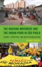 Image for The Housing Movement and the Urban Poor in Sao Paulo : Agency, Structure, and Institutionalization