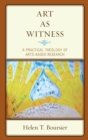 Image for Art as witness  : a practical theology of arts-based research