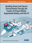Image for Building smart and secure environments through the fusion of virtual reality, augmented reality, and the IoT