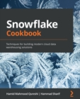 Image for Snowflake Cookbook : Techniques for building modern cloud data warehousing solutions