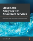 Image for Cloud scale analytics with Azure data services  : build modern data warehouses on Microsoft Azure