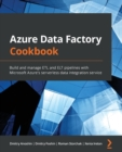 Image for Azure Data Factory Cookbook : Build and manage ETL and ELT pipelines with Microsoft Azure's serverless data integration service