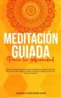 Image for Meditacion Guiada Para la Ansiedad : Superar la Ansiedad Siguiendo Guiones de Meditacion de Atencion Plena Para Auto Curarse, Curar Ataques de Panico y Fomentar la Relajacion Para una Mente mas Tranqu