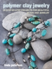 Image for Polymer Clay Jewelry : 35 Step-by-Step Projects for Beautiful Beads and Jewelry