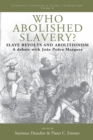 Image for Who Abolished Slavery? : Slave Revolts and AbolitionismA Debate with Joao Pedro Marques