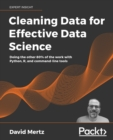 Image for Cleaning Data for Effective Data Science : Doing the other 80% of the work with Python, R, and command-line tools