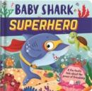 Image for Baby Shark Superhero : Padded Board Book