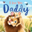 Image for I Love You, Daddy : Padded Board Book