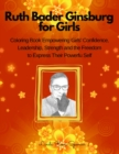 Image for Ruth Bader Ginsburg Book for Girls : Biography and Coloring Pictures to Inspire Girls to Build Confidence, Determination, Courage and to Be Free to Express Their Powerful Self and Be Anything They Wan