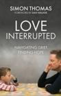 Image for Love, interrupted  : navigating grief, finding hope