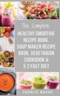 Image for Soup Maker Recipe Book, Vegetarian Cookbook, Smoothie Recipe Book, 5 2 Diet Recipe Book : vegan cookbook soup recipe book smoothie recipes