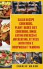 Image for Salad Recipe Books, Plant Based Diet Cookbook, Binge Eating Overcome Eating & Bodyweight