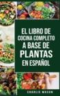 Image for El Libro de Cocina Completo a Base de Plantas En Espanol/ The Full Kitchen Book Based on Plants in Spanish