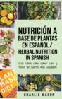 Image for Nutricion a base de plantas En espanol/ Herbal Nutrition In Spanish : Guia sobre como comer sano y tener un cuerpo mas saludable