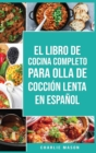 Image for El Libro De Cocina Completo Para Olla de Coccion Lenta En espanol/ The Complete Cookbook For Slow Cooker In Spanish Recetas Simples,?Resultados Extraordinarios