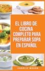 Image for El Libro de Cocina Completo Para Preparar Sopa En Espanol/ The Full Kitchen Book to Prepare Soup in Spanish