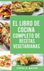 Image for El Libro de Cocina Completo de Recetas Vegetarianas En Espanol/ The Complete Kitchen Book of Vegetarian Recipes in Spanish