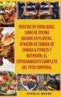 Image for Recetas De Ensaladas & Libro De Cocina Basado En Plantas & Atracon De Comida De Comida & Fitness Y Nutricion & El Entrenamiento Completo Del Peso Corporal