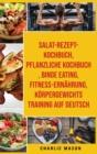 Image for Salat-Rezept-Kochbuch & pflanzliche Kochbuch & Binge Eating & Fitness-Ernahrung & Koerpergewichtstraining Auf Deutsch