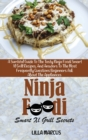 Image for Ninja Foodi Smart Xl Grill Secrets : A Survival Guide To The Tasty Ninja Foodi Smart Xl Grill Recipes, And Answers To The Most Frequently Questions Beginners Ask About The Appliances
