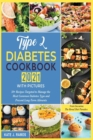 Image for Type 2 Diabetes Cookbook 2021 with Pictures : 50+ Recipes Targeted to Manage the Most Common Diabetes Type and Prevent Long-Term Ailments