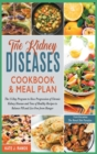 Image for The Kidney Diseases Cookbook & Meal Plan : The 15-Day Program to Slow Progression of Chronic Kidney Disease and Tens of Healthy Recipes to Balance PH and Live Free from Hunger