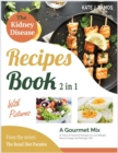 Image for The Kidney Disease Recipes Book with Pictures [2 in 1] : A Gourmet Mix of Tens of Flavorful Recipes to Lose Weight, Boost Energy and Manage CKD