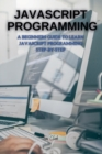 Image for JavaScript Programming : A Beginners Guide to Learn JavaScript Programming Step-By-Step