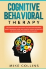 Image for Cognitive Behavioral Therapy : An Effective Guide for Rewiring your Brain and Regaining Control Over Anxiety, Phobias, and Depression.