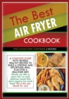 Image for The Best Air Fryer Cookbook : THIS COLLECTION CONTAINS 3 BOOKS: a complete guide with several healthy recipes to build a strong and effortless meal plan for a healthier diet! Would you like to learn h