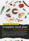 Image for Complete Meal Plan for Beginners (Color Edition) : 3 BOOKS IN 1: gourmet recipes lunch, dinner and desserts. This cookbook contains quick and easy meals to prepare step-by-step, perfect for your home