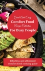 Image for Quick And Easy Comfort Food Recipe Collection For Busy People : Effortless and affordable comfort food cooking guide